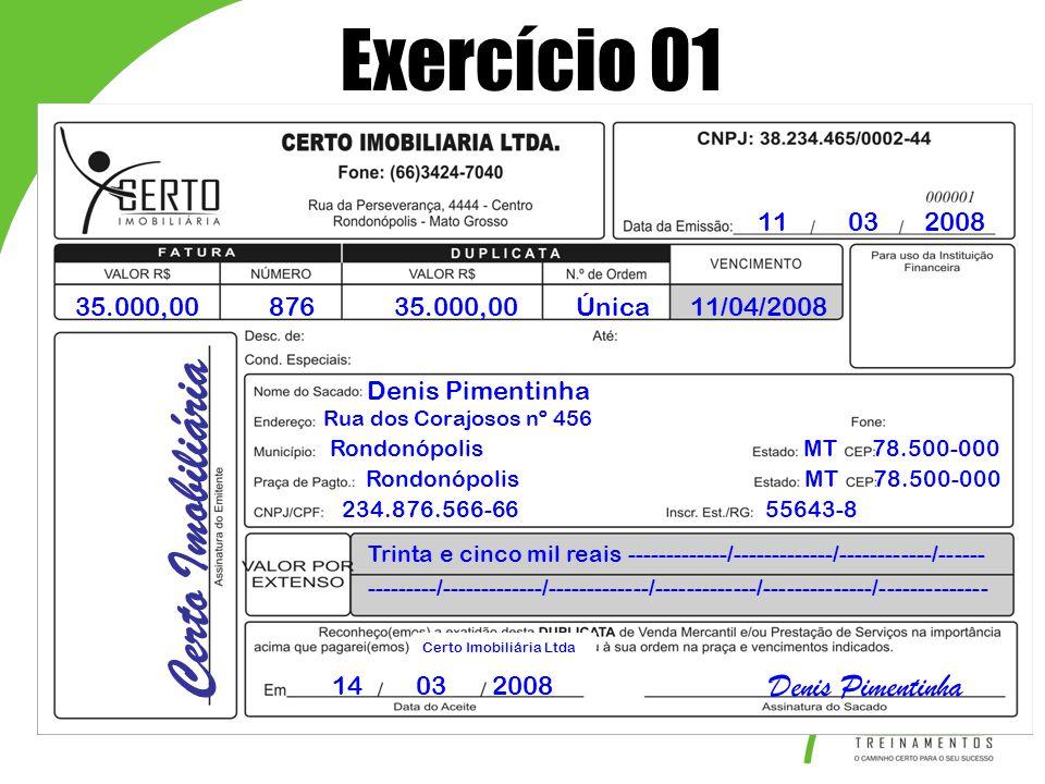 11 03 2008 35.000,0087635.000,00Única11/04/2008 Denis Pimentinha Rua dos Corajosos nº 456 Rondonópolis MT 78.500-000 234.876.566-66 55643-8 Rondonópol