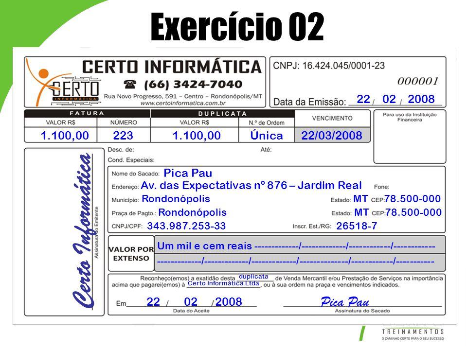 22 02 2008 1.100,002231.100,00Única22/03/2008 Pica Pau Av. das Expectativas nº 876 – Jardim Real Rondonópolis MT 78.500-000 343.987.253-33 26518-7 Ron