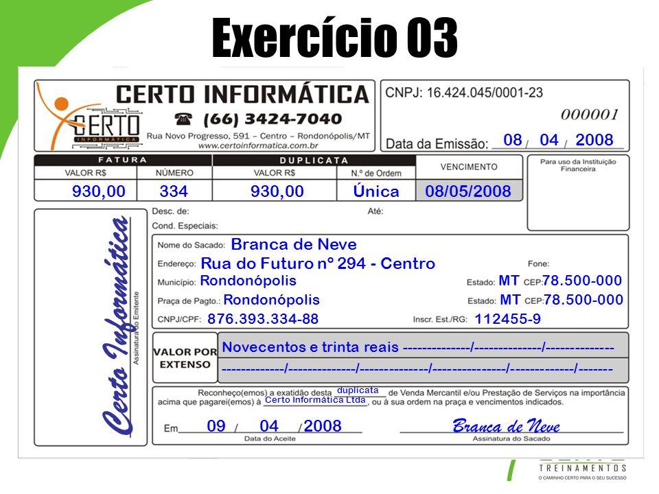 08 04 2008 930,00334930,00Única08/05/2008 Branca de Neve Rua do Futuro nº 294 - Centro Rondonópolis MT 78.500-000 876.393.334-88 112455-9 Novecentos e