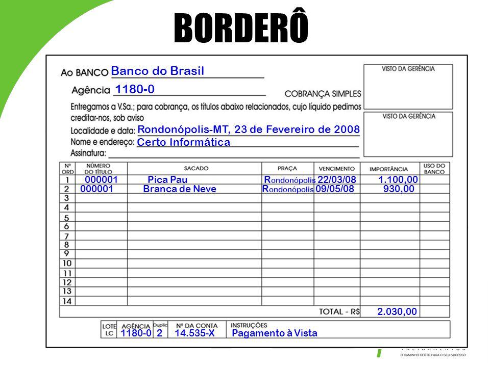 BORDERÔ Banco do Brasil 1180-0 Rondonópolis-MT, 23 de Fevereiro de 2008 Certo Informática 000001 Pica Pau R ondonópolis 22/03/08 1.100,00 000001 Branc