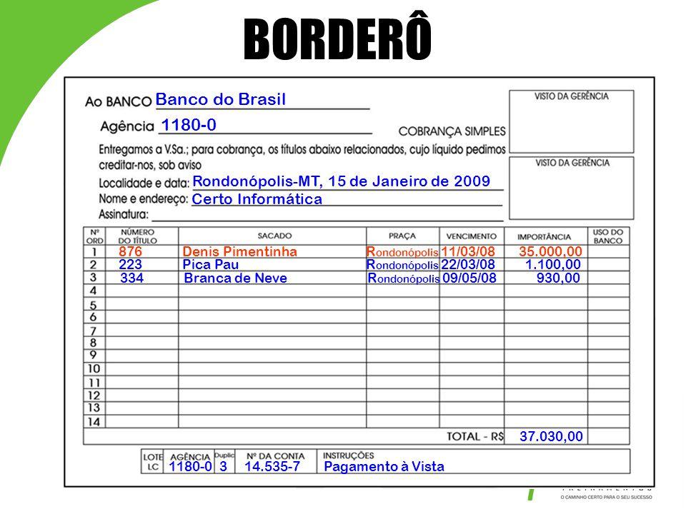BORDERÔ Banco do Brasil 1180-0 Rondonópolis-MT, 15 de Janeiro de 2009 Certo Informática 876 Denis Pimentinha R ondonópolis 11/03/08 35.000,00 223 Pica