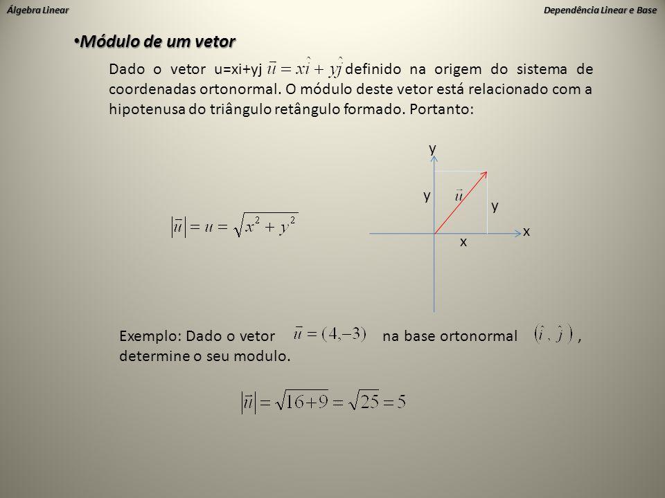 Álgebra Linear Dependência Linear e Base • Módulo de um vetor x y x y y Dado o vetor u=xi+yj definido na origem do sistema de coordenadas ortonormal.
