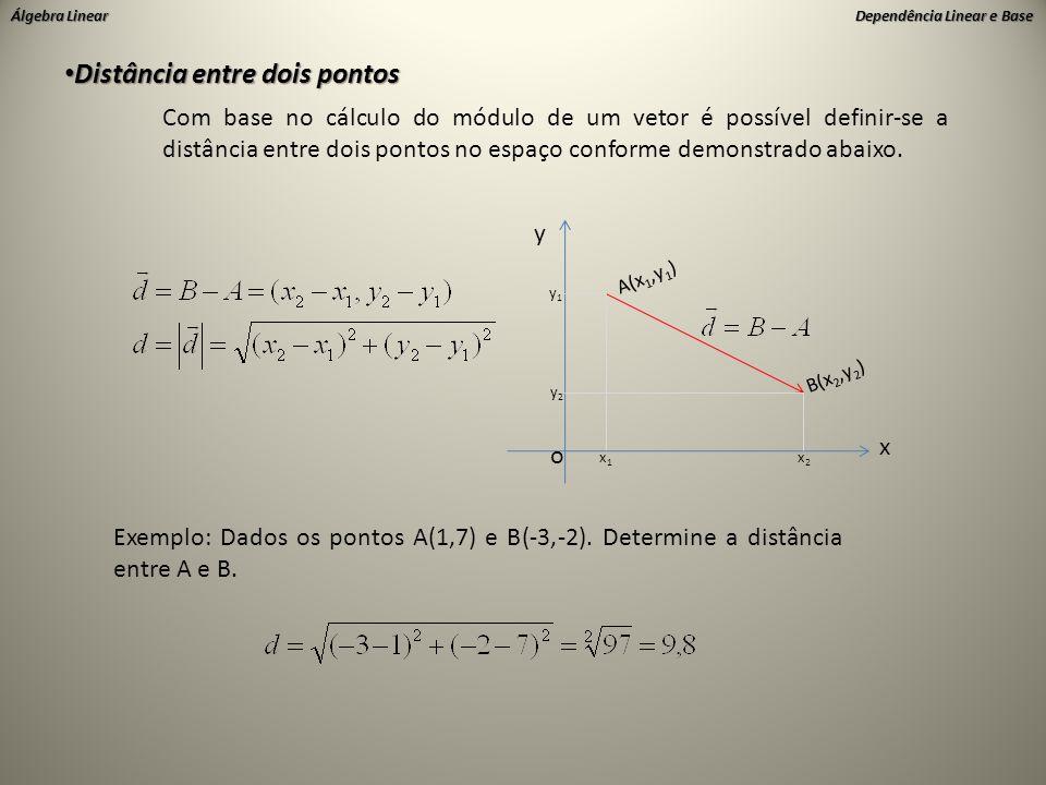 Álgebra Linear Dependência Linear e Base • Distância entre dois pontos Com base no cálculo do módulo de um vetor é possível definir-se a distância ent