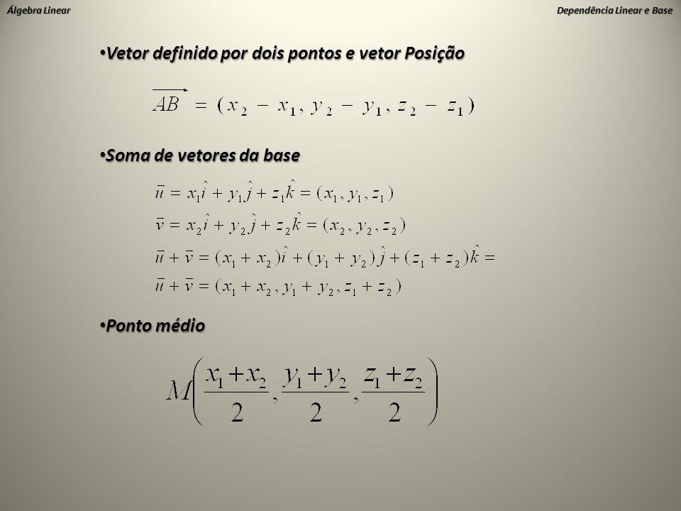 Álgebra Linear Dependência Linear e Base • Vetor definido por dois pontos e vetor Posição • Soma de vetores da base • Ponto médio