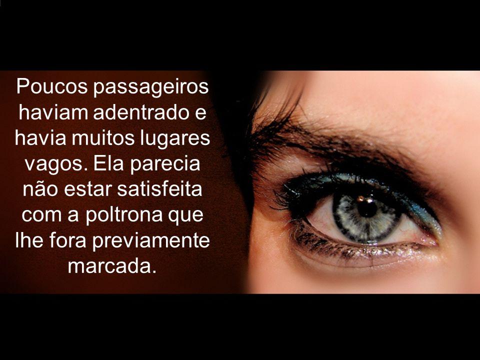 A jovem era muito linda. Entrou no avião e começou a buscar com os olhos um lugar especial.