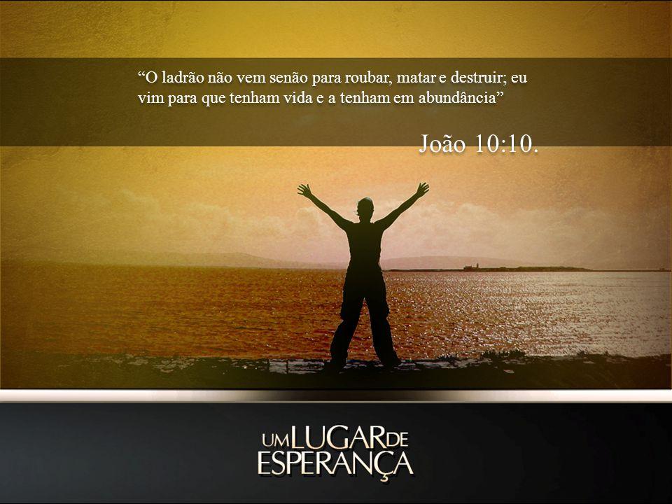 O ladrão não vem senão para roubar, matar e destruir; eu vim para que tenham vida e a tenham em abundância João 10:10.