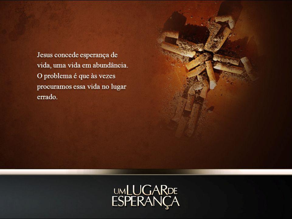 Jesus concede esperança de vida, uma vida em abundância.