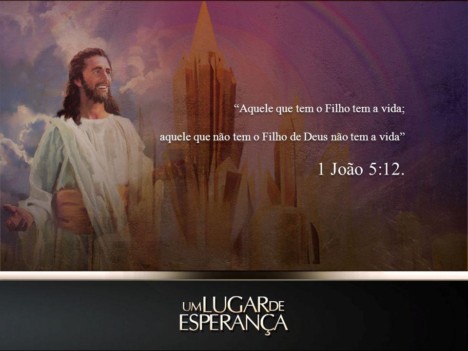 Aquele que tem o Filho tem a vida; aquele que não tem o Filho de Deus não tem a vida 1 João 5:12.