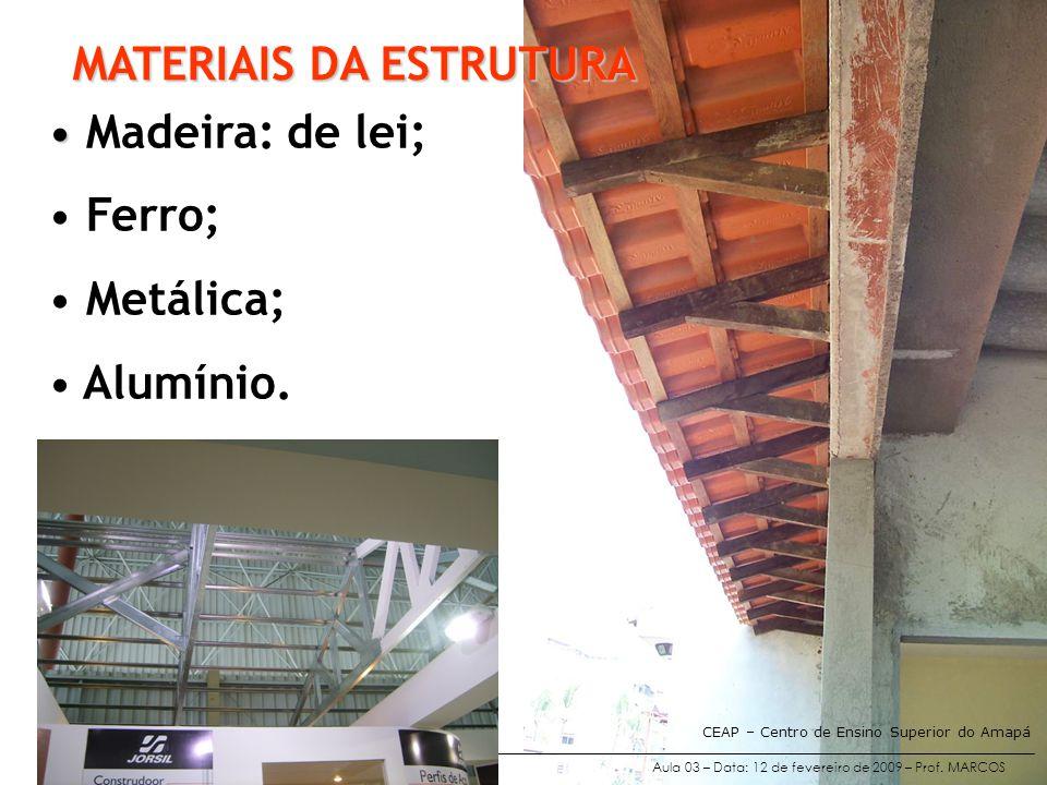 Aula 03 – Data: 12 de fevereiro de 2009 – Prof. MARCOS CEAP – Centro de Ensino Superior do Amapá MATERIAIS DA ESTRUTURA • • Madeira: de lei; • Ferro;