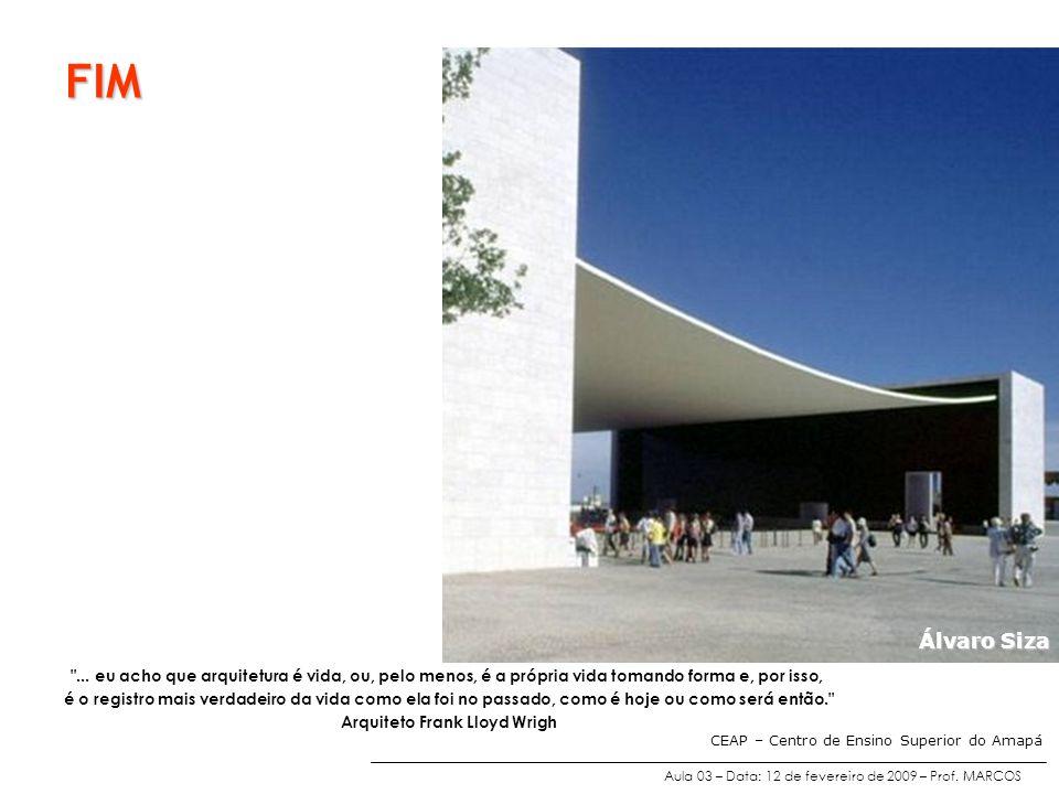 Aula 03 – Data: 12 de fevereiro de 2009 – Prof. MARCOS CEAP – Centro de Ensino Superior do Amapá FIM Álvaro Siza