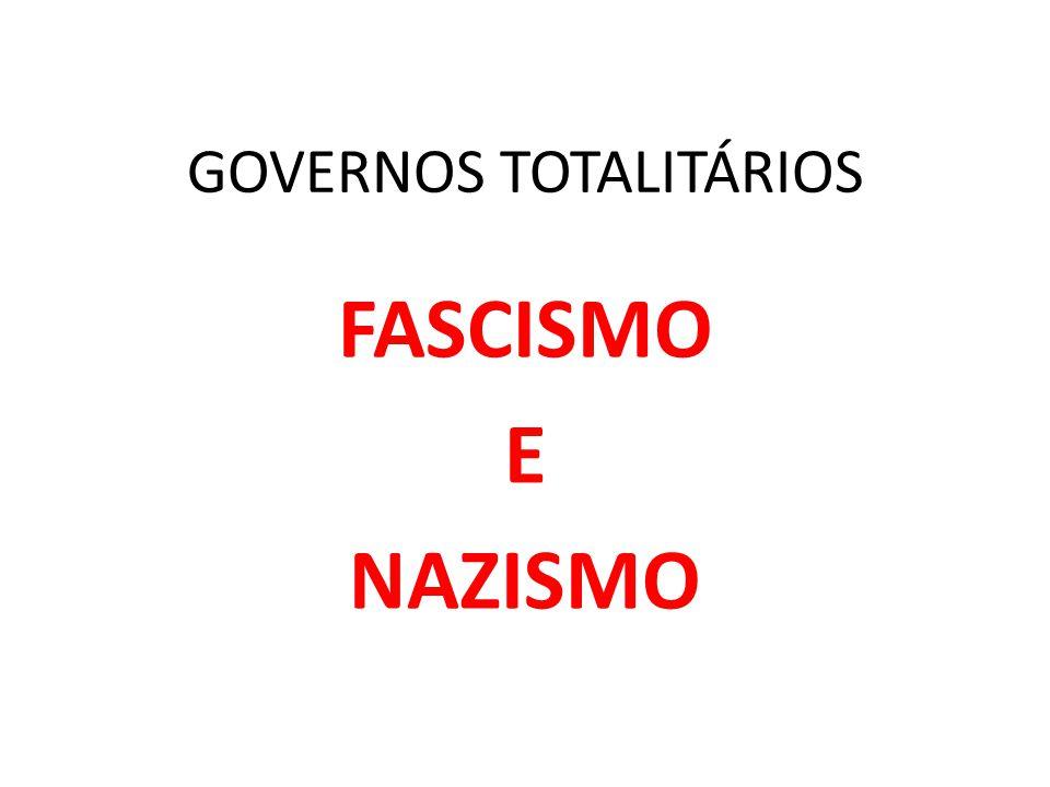 GOVERNOS TOTALITÁRIOS FASCISMO E NAZISMO