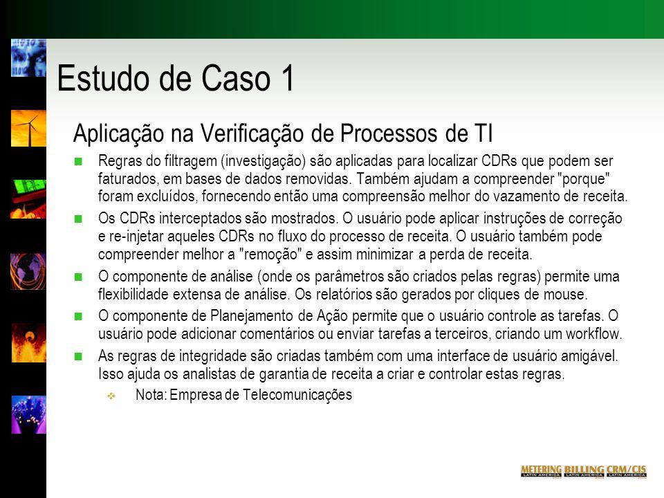 Estudo de Caso 1 Aplicação na Verificação de Processos de TI n Regras do filtragem (investigação) são aplicadas para localizar CDRs que podem ser faturados, em bases de dados removidas.
