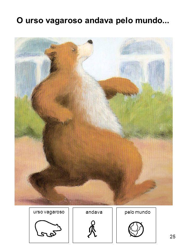 O urso vagaroso andava pelo mundo... urso vagaroso andavapelo mundo 25