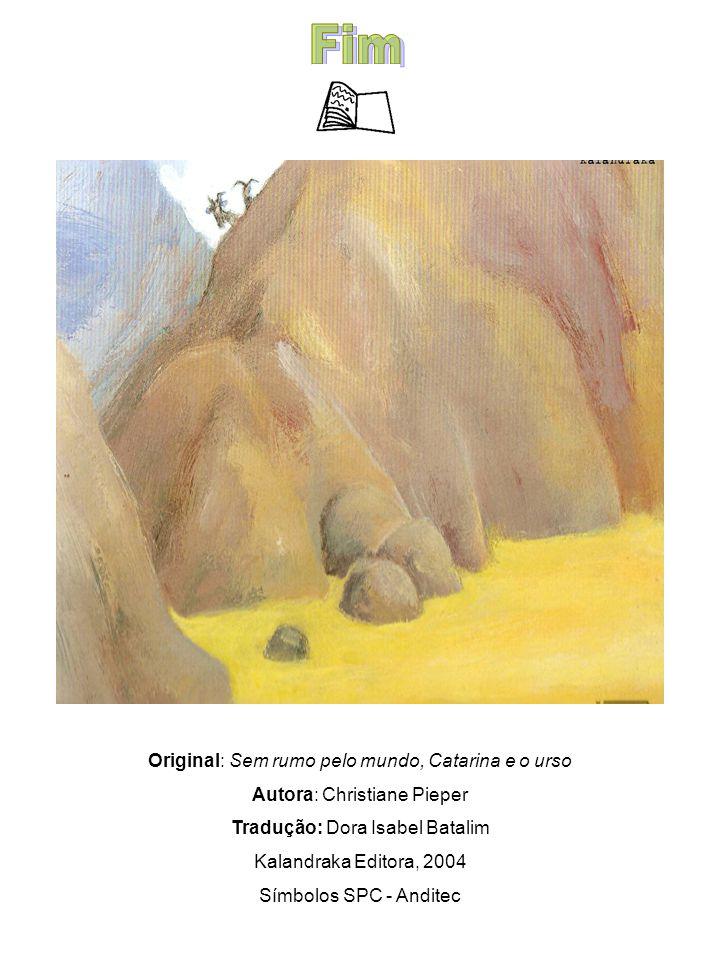 Original: Sem rumo pelo mundo, Catarina e o urso Autora: Christiane Pieper Tradução: Dora Isabel Batalim Kalandraka Editora, 2004 Símbolos SPC - Andit
