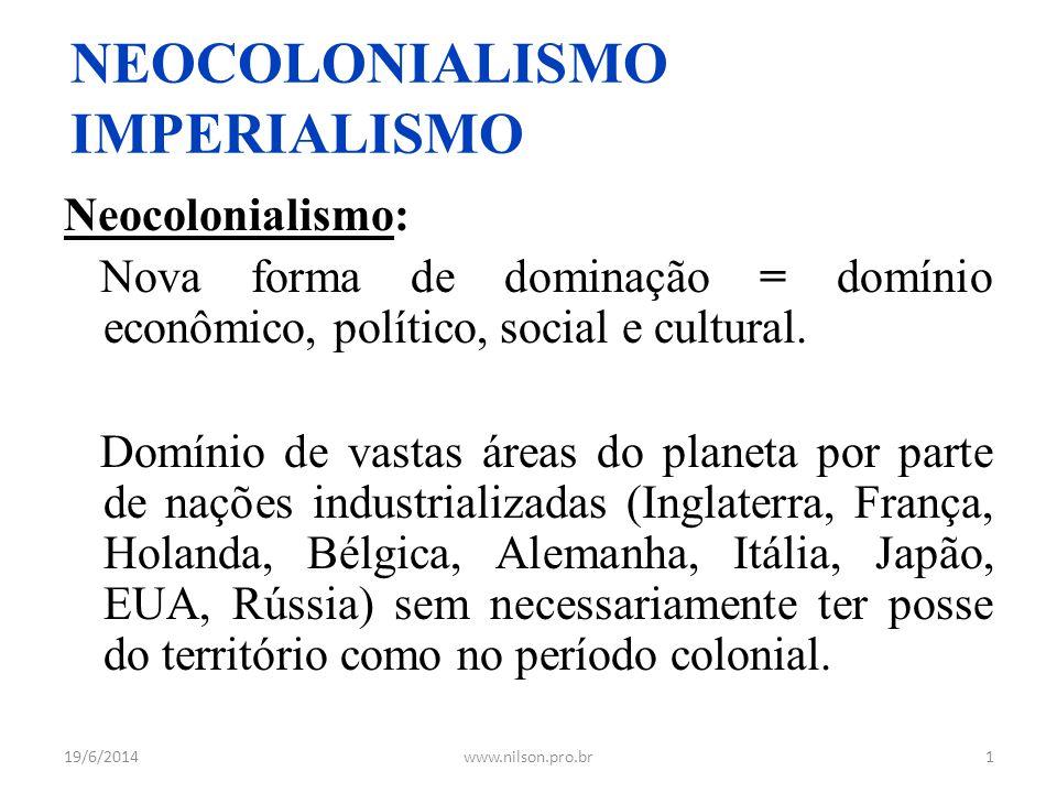 NEOCOLONIALISMO IMPERIALISMO Neocolonialismo: Nova forma de dominação = domínio econômico, político, social e cultural. Domínio de vastas áreas do pla