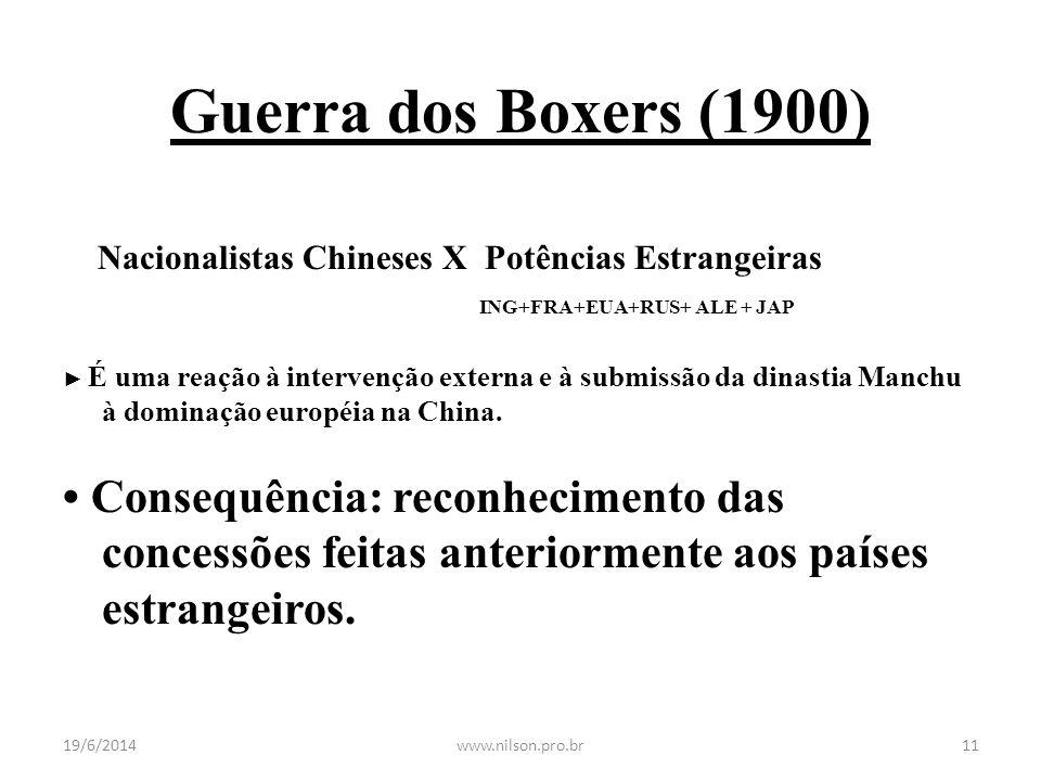 Guerra dos Boxers (1900) Nacionalistas Chineses X Potências Estrangeiras ING+FRA+EUA+RUS+ ALE + JAP ► É uma reação à intervenção externa e à submissão