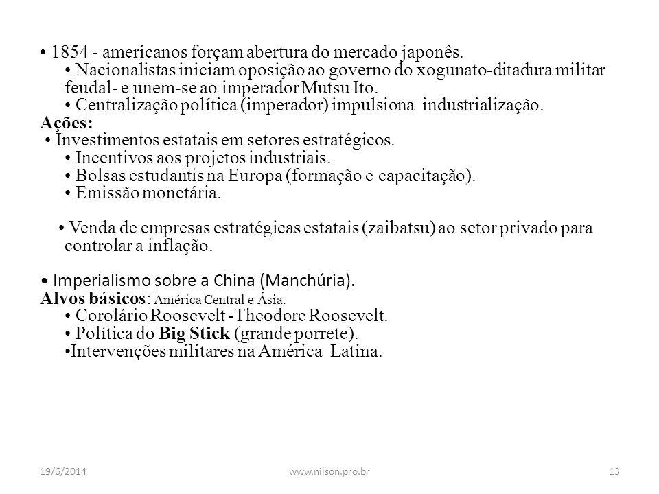 • 1854 - americanos forçam abertura do mercado japonês. • Nacionalistas iniciam oposição ao governo do xogunato-ditadura militar feudal- e unem-se ao
