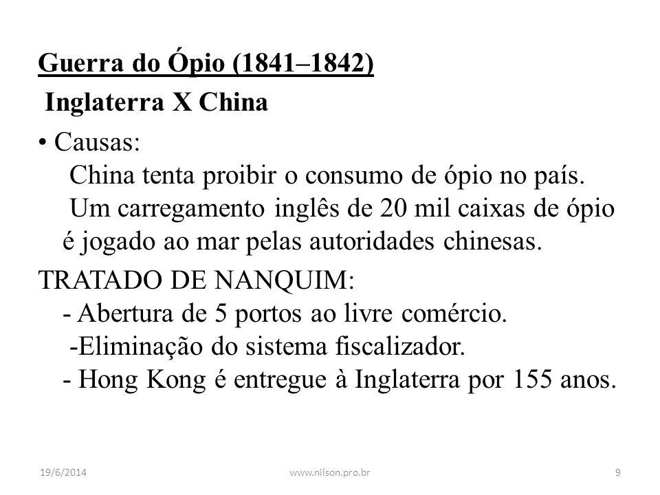 Guerra do Ópio (1841–1842) Inglaterra X China • Causas: China tenta proibir o consumo de ópio no país. Um carregamento inglês de 20 mil caixas de ópio