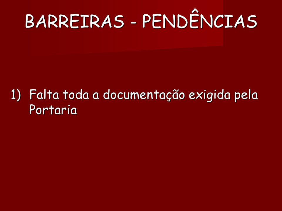 BARREIRAS - PENDÊNCIAS 1)Falta toda a documentação exigida pela Portaria