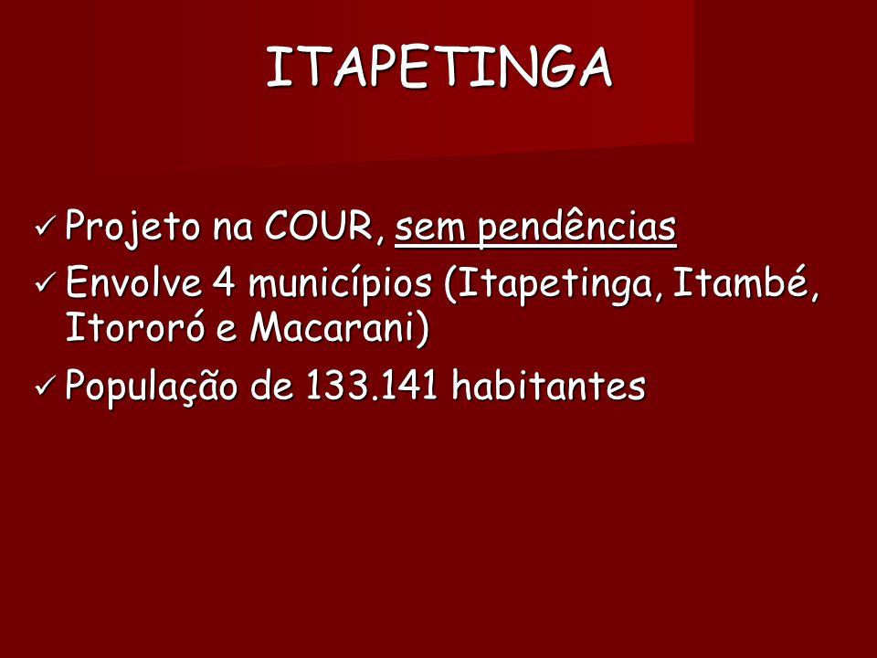 ITAPETINGA  Projeto na COUR, sem pendências  Envolve 4 municípios (Itapetinga, Itambé, Itororó e Macarani)   População de 133.141 habitantes