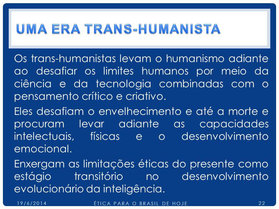 Os trans-humanistas levam o humanismo adiante ao desafiar os limites humanos por meio da ciência e da tecnologia combinadas com o pensamento crítico e criativo.