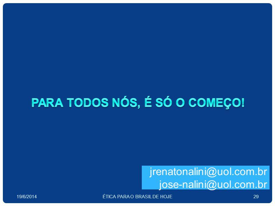 19/6/2014ÉTICA PARA O BRASIL DE HOJE29 jrenatonalini@uol.com.br jose-nalini@uol.com.br