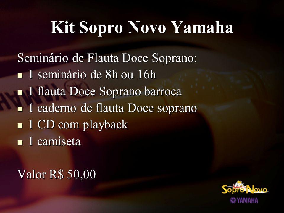 Kit Sopro Novo Yamaha Seminário de Flauta Doce Soprano:  1 seminário de 8h ou 16h  1 flauta Doce Soprano barroca  1 caderno de flauta Doce soprano