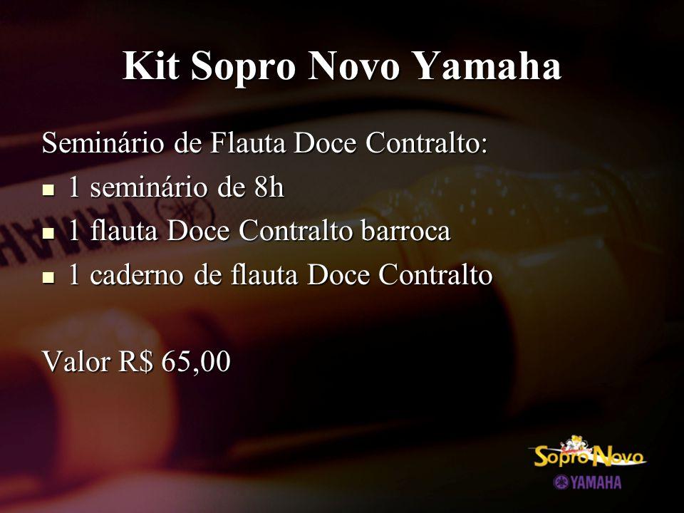 Kit Sopro Novo Yamaha Seminário de Flauta Doce Contralto:  1 seminário de 8h  1 flauta Doce Contralto barroca  1 caderno de flauta Doce Contralto Valor R$ 65,00