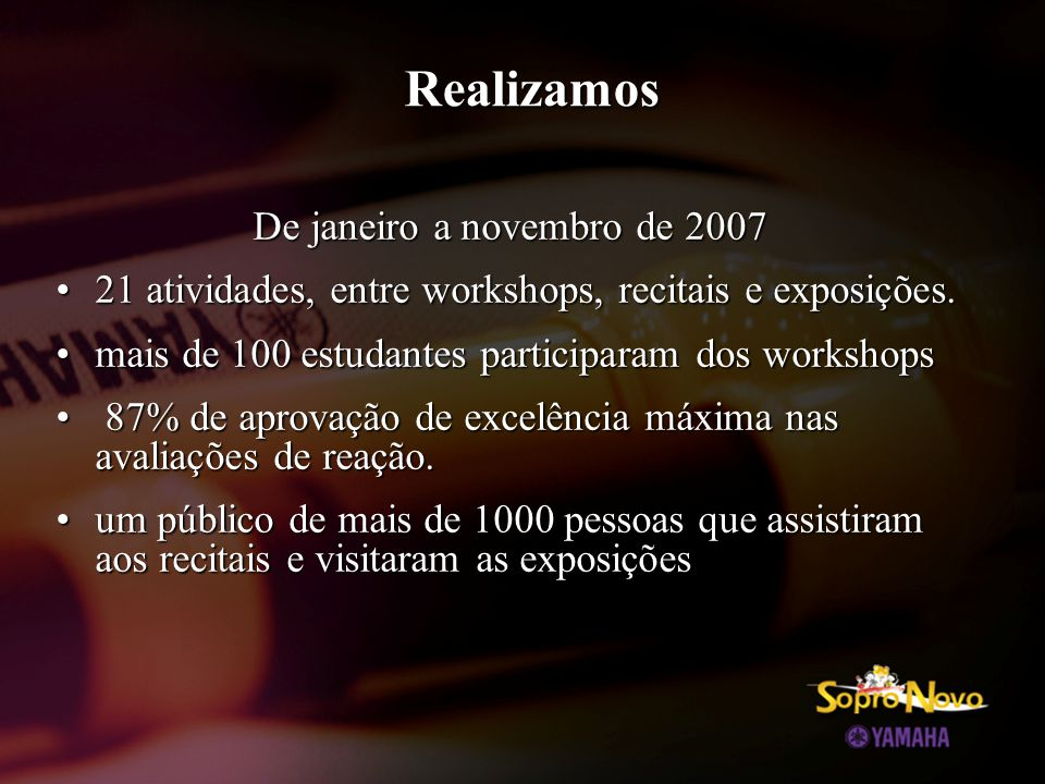 Realizamos De janeiro a novembro de 2007 •21 atividades, entre workshops, recitais e exposições. •mais de 100 estudantes participaram dos workshops •