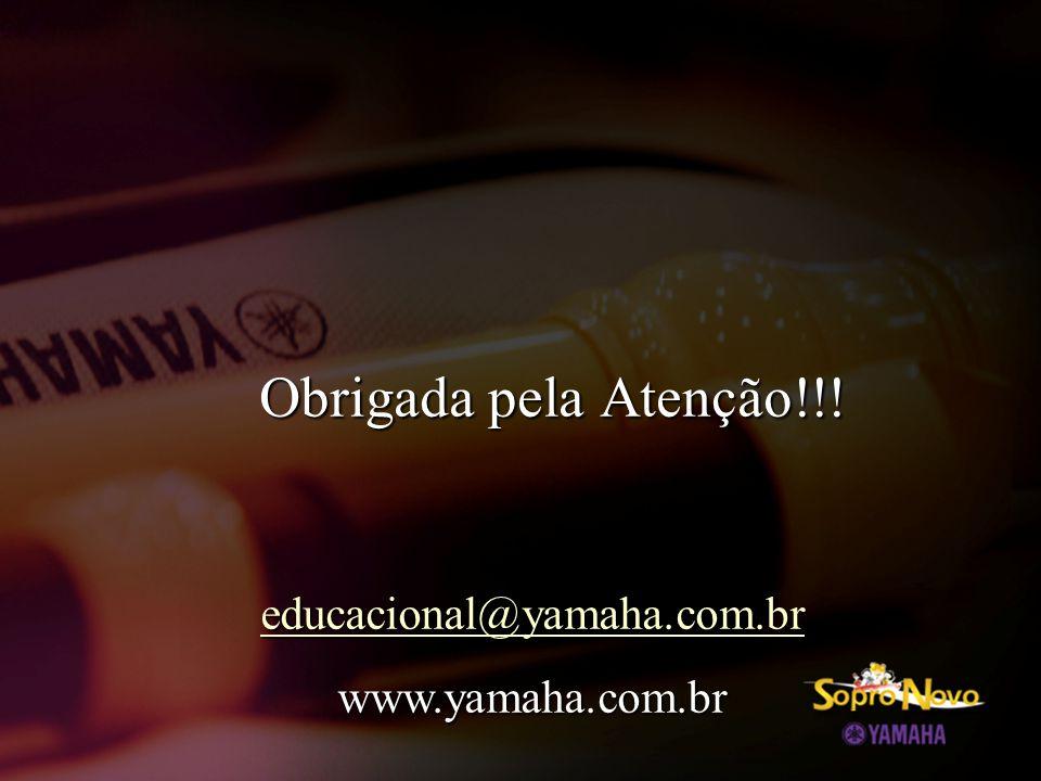 Obrigada pela Atenção!!! Obrigada pela Atenção!!! educacional@yamaha.com.br www.yamaha.com.br