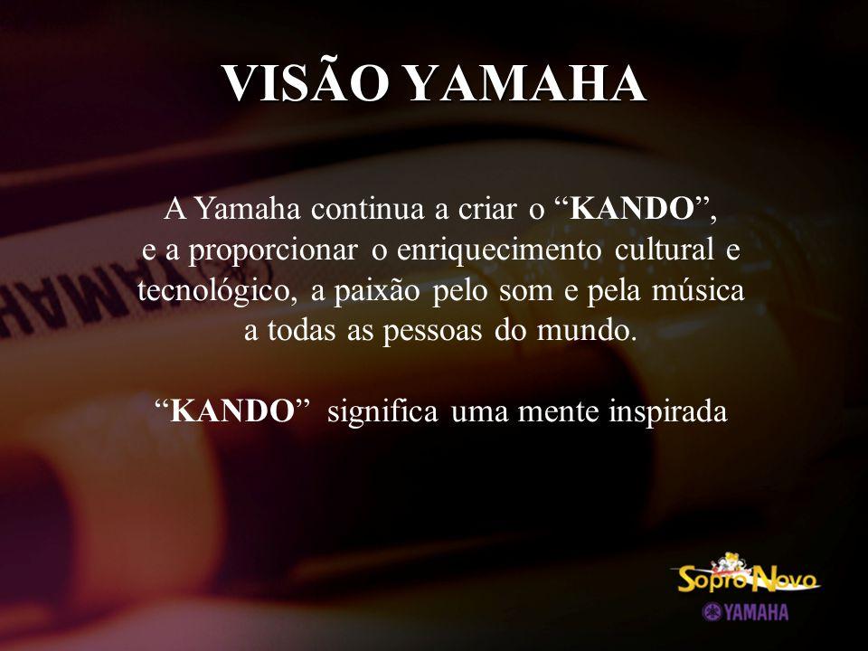 """VISÃO YAMAHA A Yamaha continua a criar o """"KANDO"""", e a proporcionar o enriquecimento cultural e tecnológico, a paixão pelo som e pela música a todas as"""