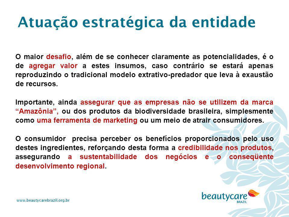www.beautycarebrazil.org.br O maior desafio, além de se conhecer claramente as potencialidades, é o de agregar valor a estes insumos, caso contrário s