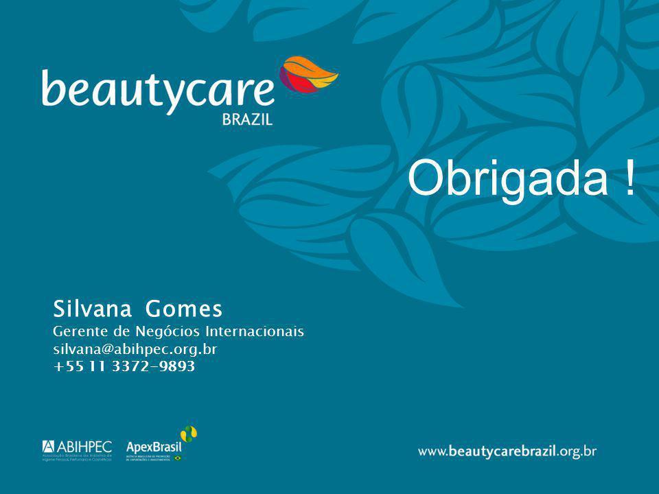 Silvana Gomes Gerente de Negócios Internacionais silvana@abihpec.org.br +55 11 3372-9893 Obrigada !