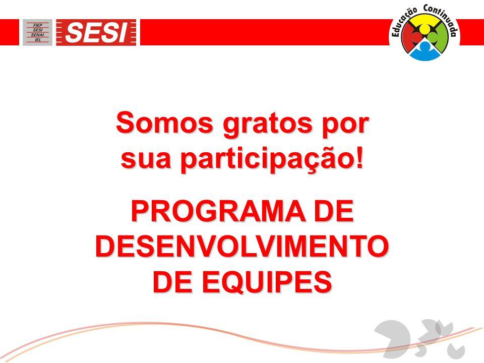 Somos gratos por sua participação! PROGRAMA DE DESENVOLVIMENTO DE EQUIPES