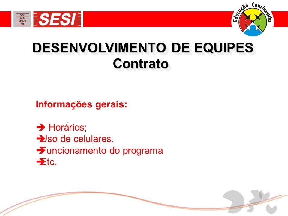 DESENVOLVIMENTO DE EQUIPES ContratoContrato Informações gerais:  Horários;  Uso de celulares.
