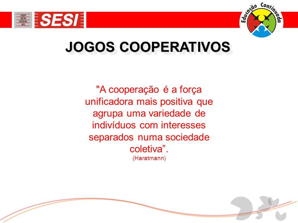 JOGOS COOPERATIVOS A cooperação é a força unificadora mais positiva que agrupa uma variedade de indivíduos com interesses separados numa sociedade coletiva .
