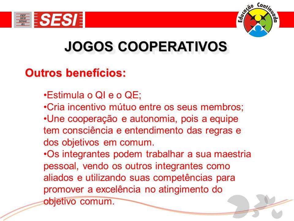 JOGOS COOPERATIVOS •Estimula o QI e o QE; •Cria incentivo mútuo entre os seus membros; •Une cooperação e autonomia, pois a equipe tem consciência e entendimento das regras e dos objetivos em comum.