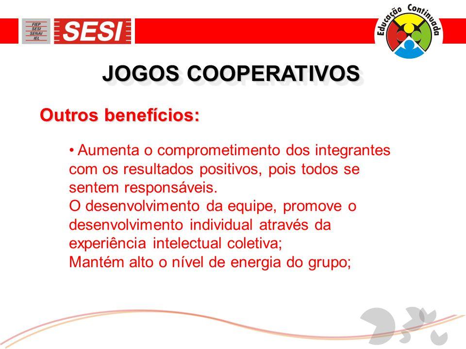 JOGOS COOPERATIVOS • Aumenta o comprometimento dos integrantes com os resultados positivos, pois todos se sentem responsáveis.