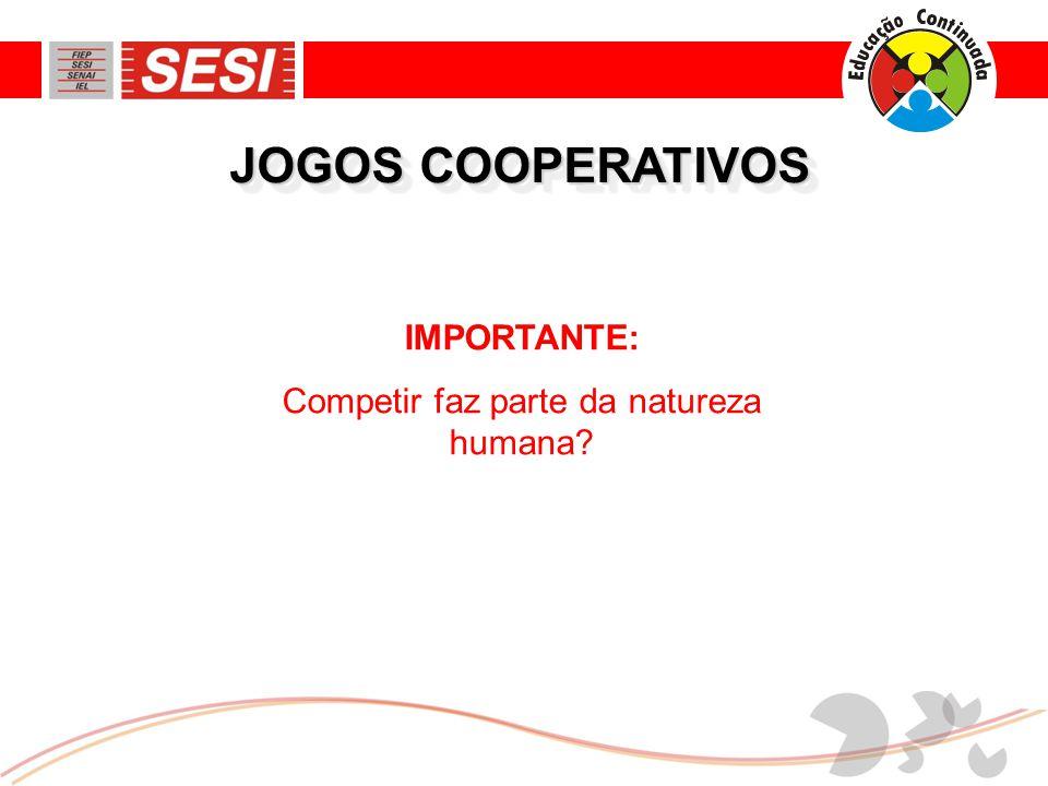 JOGOS COOPERATIVOS IMPORTANTE: Competir faz parte da natureza humana?