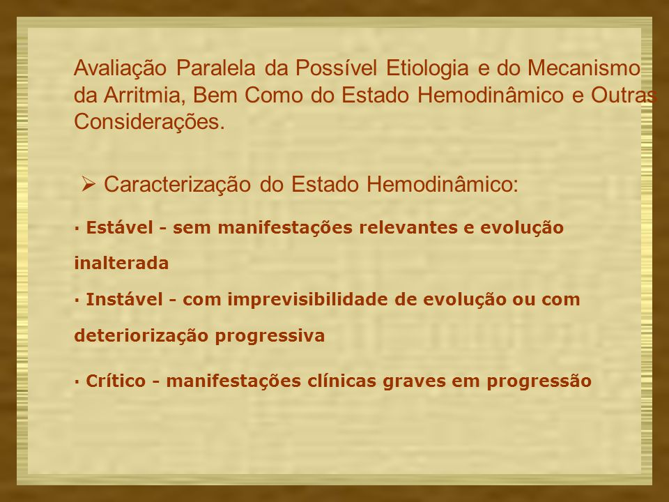 Avaliação Paralela da Possível Etiologia e do Mecanismo da Arritmia, Bem Como do Estado Hemodinâmico e Outras Considerações.