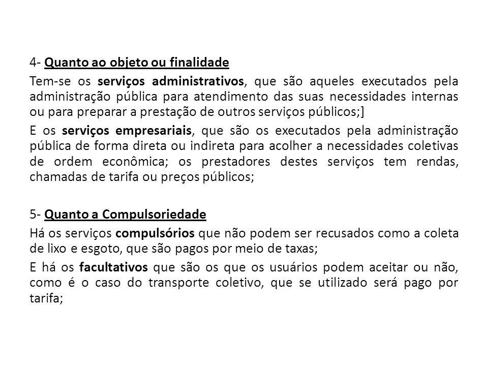 4- Quanto ao objeto ou finalidade Tem-se os serviços administrativos, que são aqueles executados pela administração pública para atendimento das suas