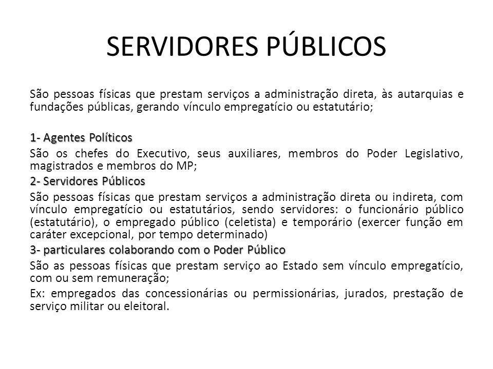 SERVIDORES PÚBLICOS São pessoas físicas que prestam serviços a administração direta, às autarquias e fundações públicas, gerando vínculo empregatício