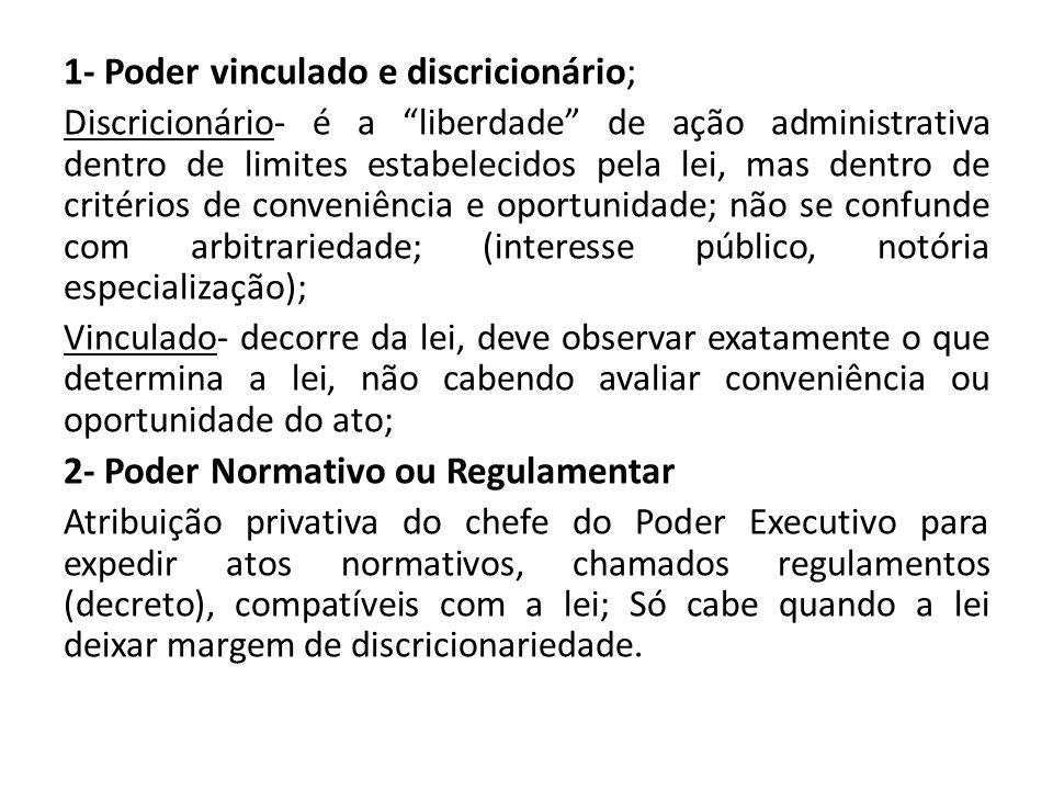 """1- Poder vinculado e discricionário; Discricionário- é a """"liberdade"""" de ação administrativa dentro de limites estabelecidos pela lei, mas dentro de cr"""