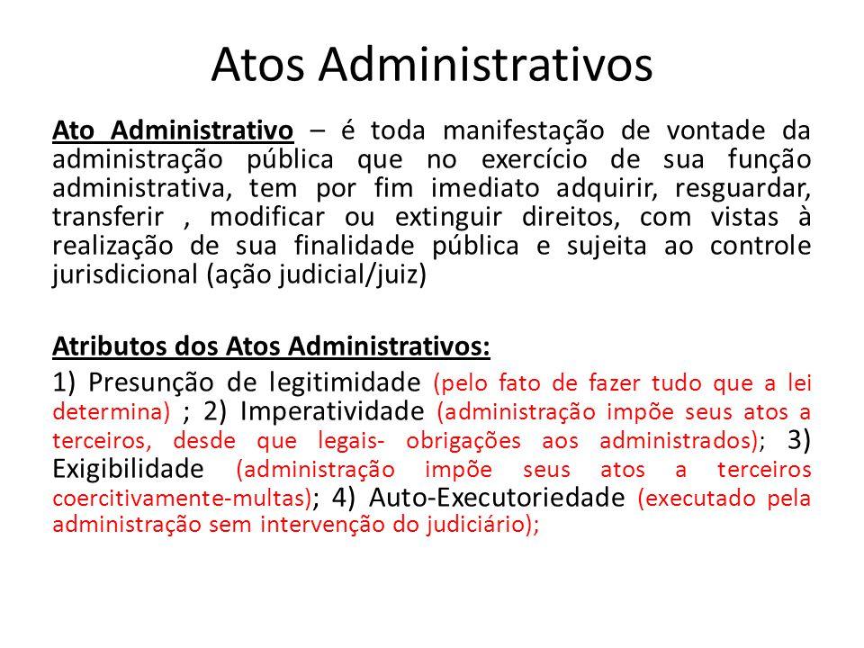 Atos Administrativos Ato Administrativo – é toda manifestação de vontade da administração pública que no exercício de sua função administrativa, tem p
