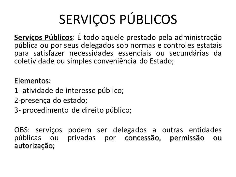 SERVIÇOS PÚBLICOS Serviços Públicos: É todo aquele prestado pela administração pública ou por seus delegados sob normas e controles estatais para sati