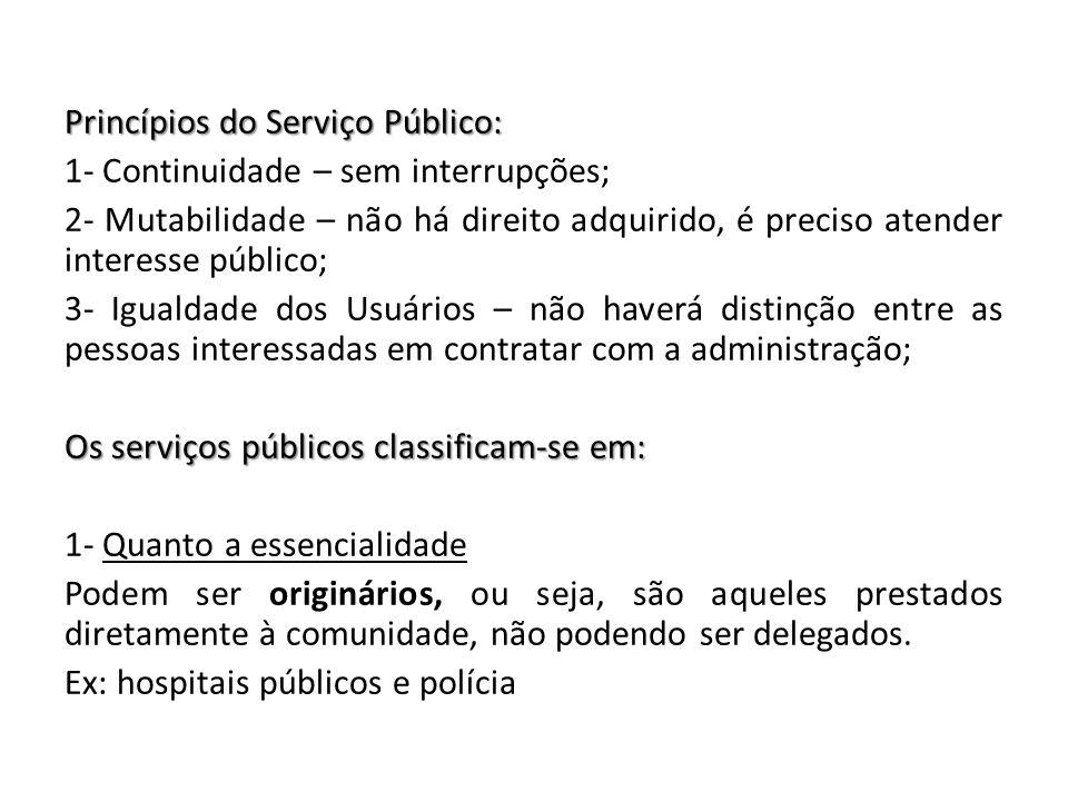 Princípios do Serviço Público: 1- Continuidade – sem interrupções; 2- Mutabilidade – não há direito adquirido, é preciso atender interesse público; 3-
