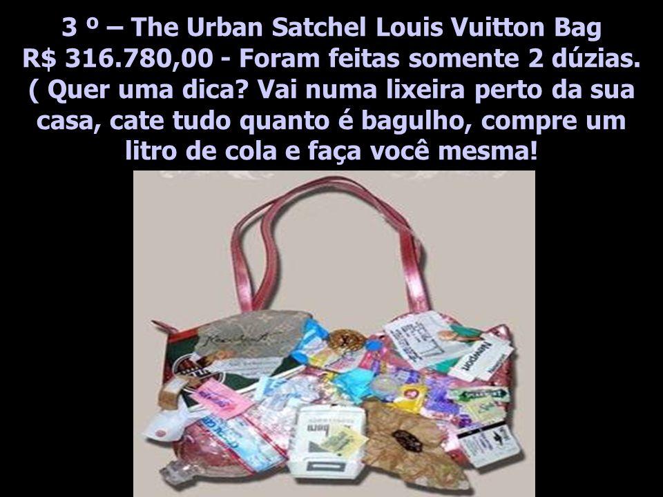 3 º – The Urban Satchel Louis Vuitton Bag R$ 316.780,00 - Foram feitas somente 2 dúzias.