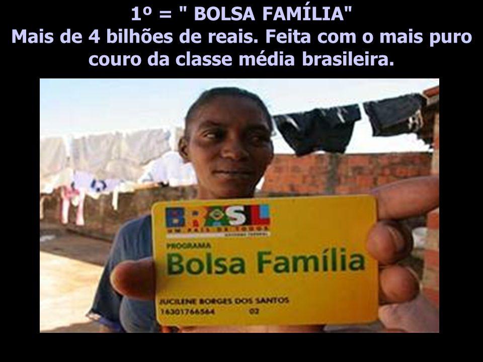 1º = BOLSA FAMÍLIA Mais de 4 bilhões de reais.
