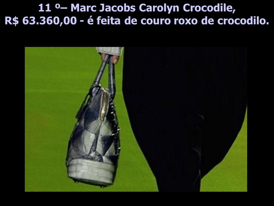 11 º– Marc Jacobs Carolyn Crocodile, R$ 63.360,00 - é feita de couro roxo de crocodilo.