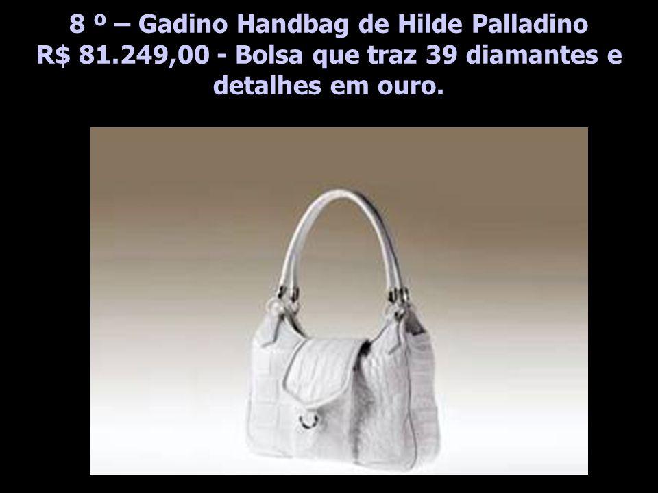 8 º – Gadino Handbag de Hilde Palladino R$ 81.249,00 - Bolsa que traz 39 diamantes e detalhes em ouro.